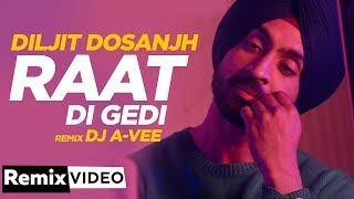 Raat Di Gedi (Remix) | Diljit Dosanjh | Neeru Bajwa | Jatinder Shah | DJ A-Vee | New Songs 2019