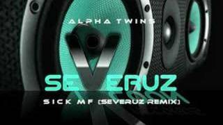 Alpha Twins - Sick MF (Severuz Remix)