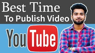 Which is Best Time to publish a Youtube video | Get More Views and Subscribers 2017