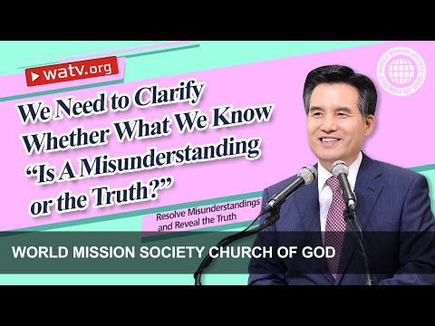 Resolve Misunderstandings  and Reveal the Truth『 World Mission Society Church of God』