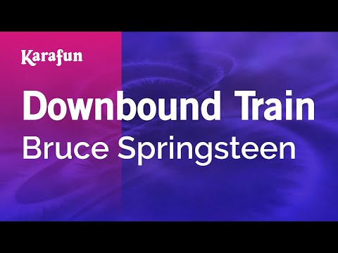 Karaoke Downbound Train - Bruce Springsteen *