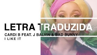 Cardi B - I Like It ft. J Balvin & Bad Bunny (Letra Traduzida)