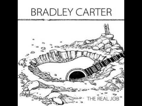 Bradley Carter ... The Real Job  (Full Album)