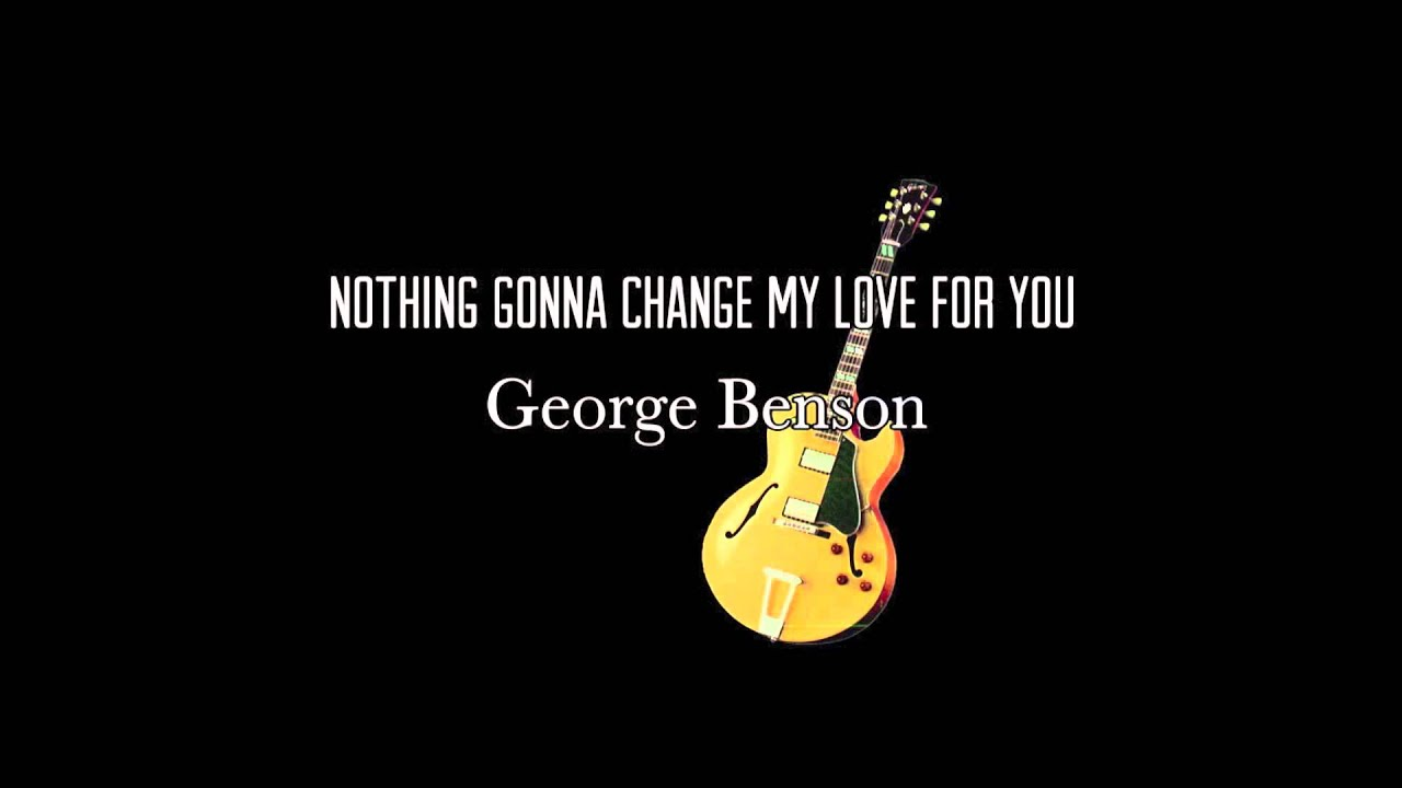 Nothings Gonna Change My Love For You G Benson [Instrumental