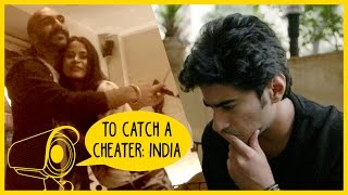 To Catch a Cheater: India   Being Indian
