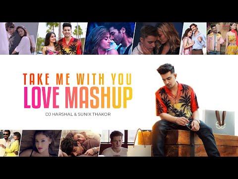 Take Me With You (Love Mashup) | DJ Harshal & Sunix Thakor | Romantic Mashup