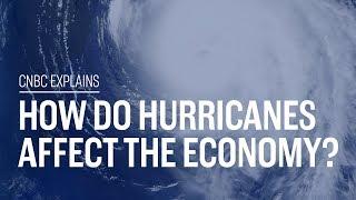 How do hurricanes affect the economy? | CNBC Explains