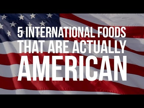5 International Foods That Are Actually American