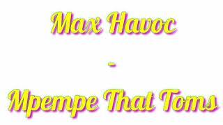 Max Havoc - Mpempe That Toms