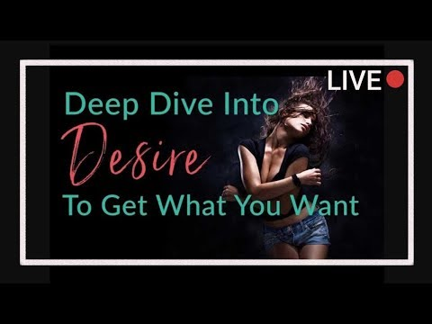 How To Deep Dive Into Desire To Get Everything That You Want!