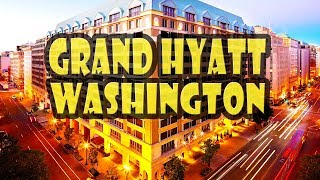 Grand Hyatt Washington DC Hotel DETAILED Review