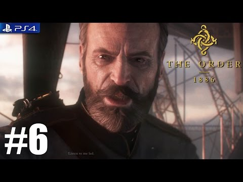 The Order: 1886 - PS4 Walkthrough / Gameplay / 1080p - PART 6 Chapter 5 Agamemnon Rising