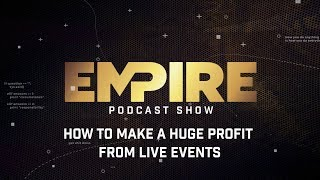 How to Make a Huge Profit From Live Events   Empire Podcast Show Video