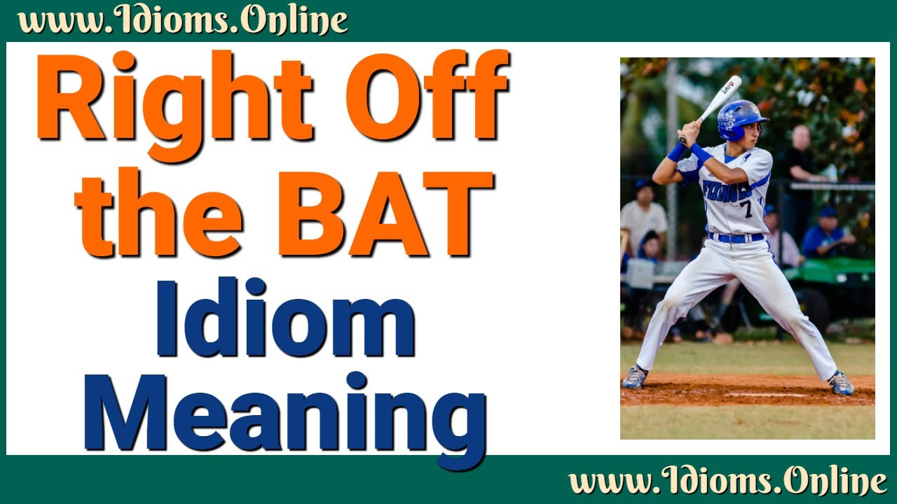 Right Off the Bat | Idioms Online