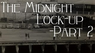 """The Midnight Lock-up: 06-10-2012"" [Part 2]"
