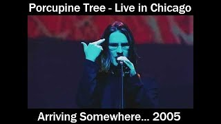 Porcupine Tree - Arriving Somewhere... - Live in Chicago 2005 - Full Concert