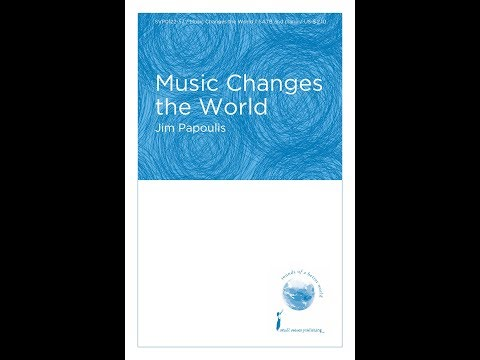 Music Changes the World (SATB) - by Jim Papoulis