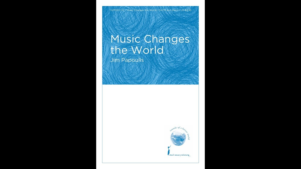 Music Changes the World (SATB Choir) - by Jim Papoulis