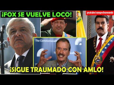 Vicente Fox enloquece con López Obrador ¡Sigue con el cuento de Venezuela! - Campechaneando