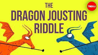 Can you solve the dragon jousting riddle? - Alex Gendler