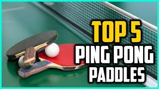Top 5 Best Ping Pong Paddles In 2018