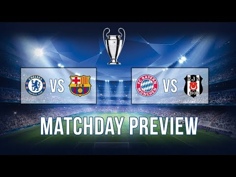 Matchday preview: Chelsea vs Barcelona & Bayern Munich vs Besiktas | Champions League 2018 |