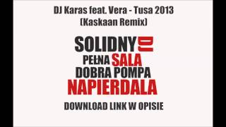 DJ Karas feat. Vera - Tusa 2013 (Kaskaan Remix) [DOWNLOAD-ZIPPY]