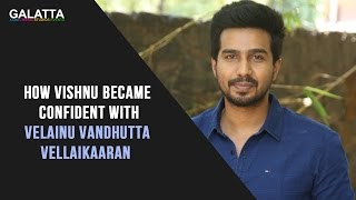 How Vishnu Became Confident With Velainu Vandhutta Vellaikaaran
