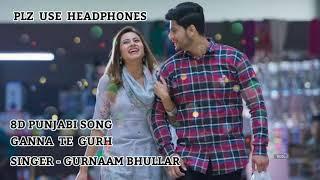 8D Punjabi Song | Ganna Te Gurh | Surkhi Bindi | Gurnam Bhullar  | Sargun Mehta | Plz Use Headphones