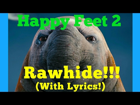 Rawhide (Lyrics)- Happy Feet 2