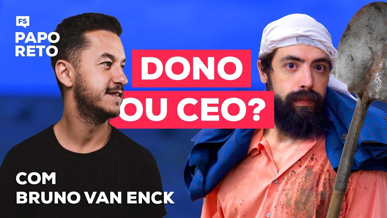 Empresa pequena não tem CEO, tem dono! Papo Reto com Bruno van Enck
