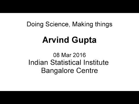 Doing Science, Making Things | Arvind Gupta