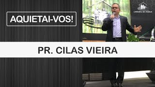 Aquietai-vos -  Pr. Cilas Vieira - 17-06-2020