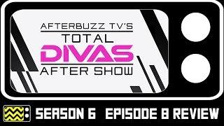 Total Divas Season 6 Episode 8 Review & After Show | AfterBuzz TV