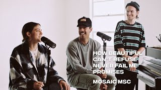 How Beautiful, Can't Refuse, You Never Fail Me + Promises | Mosaic MSC