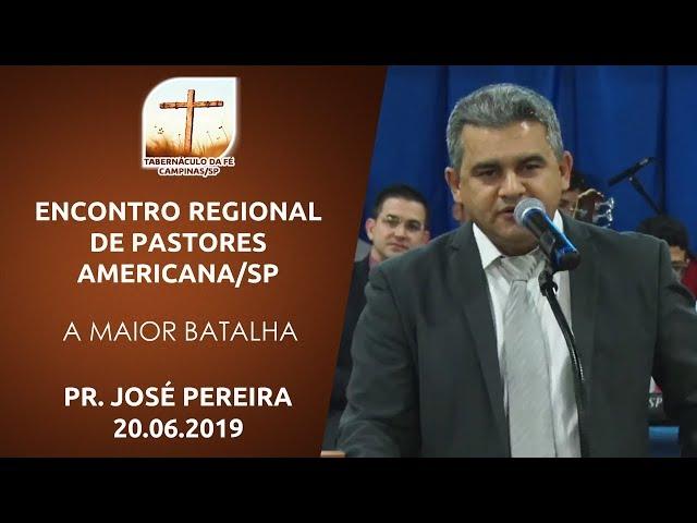 20.06.2019 | Encontro Regional | A Maior Batalha - Pr. José Pereira | Americana/SP