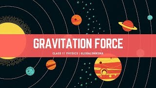 Class 11 Physics - Gravitation Force