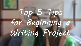 Top 5 Tips for Beginning a Writing Project