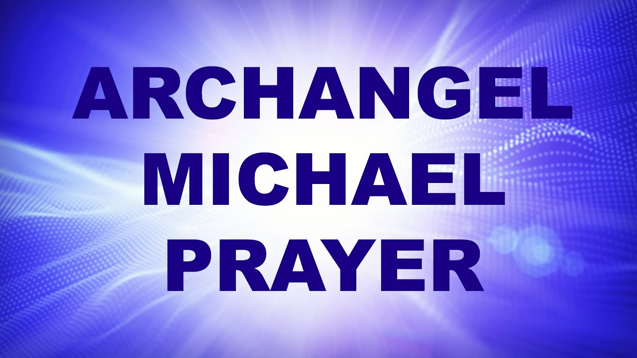 Archangel Michael Prayer for Cleansing, Protection and ...