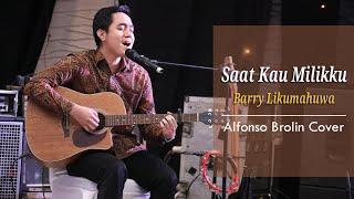 Saat Kau Milikku - Barry Likumahuwa | Alfonso Brolin Cover | Lirik