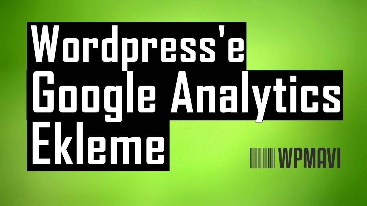 Wordpresse Google Analytics Ekleme Kodu Alma Ve Siteye Ekleme