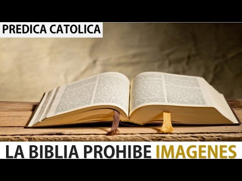 La Biblia Prohíbe Imágenes (Predica Católica 2016)