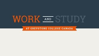 Work & Study at Greystone College Canada