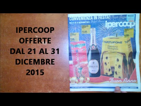 VOLANTINO Offerte IPERCOOP Dal 21 Al 31 DICEMBRE 2015 from YouTube · Duration:  1 minutes 23 seconds