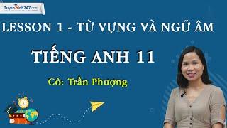 Từ vựng và Ngữ âm – Unit 1 tiếng Anh 11 mới – Cô giáo Trần Phượng