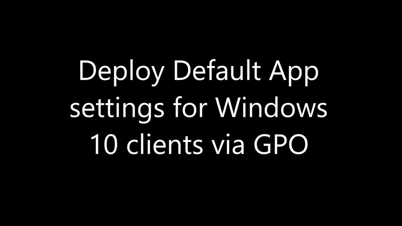 set default app settings for windows 10 clients via GPO