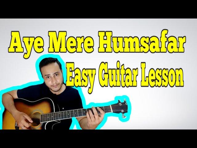 Guitar likhith kurba guitar tabs : Aye Mere Humsafar Guitar Tutorial | Easy Guitar Lesson ...