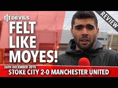 Felt Like Moyes | Stoke City 2-0 Manchester United | REVIEW