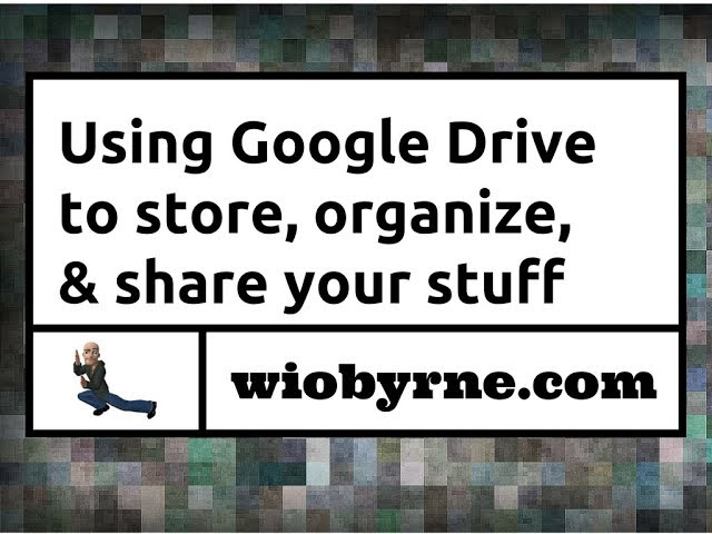 Using Google Drive to store, organize, & share your stuff