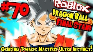 GRINDING TOWARDS MASTERED ULTRA INSTINCT! | Roblox: Dragon Ball Final Stand - Episode 70